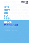 T s Not Ok To Feel Blue  and Other Lies