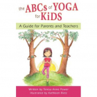 The Abcs Of Yoga For Kids: A Guide For Parents And Teachers  Teresa Anne Power  author