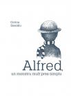 Alfred  Un Monstru Mult Prea Simplu