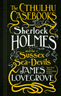 The Cthulhu Casebooks   Sherlock Holmes And The Sussex Sea devils