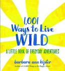 1 001 Ways To Live Wild: A Little Book Of Everyday Advenures