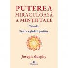 Practica Gandirii Pozitive   Puterea Miraculoasa A Mintii Tale  Vol. 5