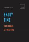 Enjoy Time: Stop Rushing