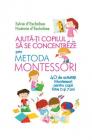 Ajută ți Copilul Să Se Concentreze Folosind Metoda Montessori