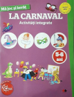 Ma Joc Si Invat. La Carnaval. Activitati Integrate 5 6 Ani