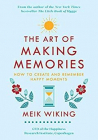 ART OF MAKING MEMORIES HOW TO CREATE AND REMEMBER HAPPY MOMENTS