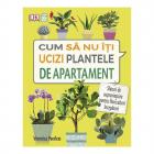 Cum sa nu ti ucizi plantele de apartament