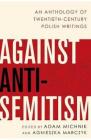 Against Anti Semitism An Anthology of Twentieth Century Polish Writing