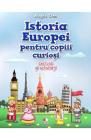 Istoria Europei pentru copiii curiosi Lectura si activitati Magda Stan
