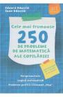 Cele mai frumoase 250 de probleme de matematica ale copilariei Eduard