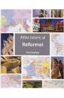 Atlas istoric al Reformei Tim Dowley