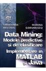 Data mining Modele predictive si de clasificare Smaranda Belciug Marin