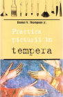 Practica picturii in tempera Daniel V Thompson