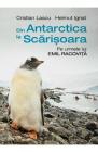 Din Antarctica la Scarisoara Pe urmele lui Emil Racovita Cristian Lasc