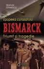 Epopeea Cuirasatului Bismark Triumf Si Tragedie Manuel Stanescu