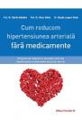 Cum reducem hipertensiunea arteriala fara medicamente Martin Middeke K