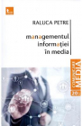 Managementul informatiei in media Raluca Petre