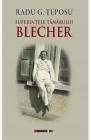 Suferintele tanarului Blecher Radu G Teposu