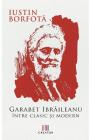 Garabet Ibraileanu Intre clasic si modern Iustin Borfota
