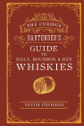 The Curious Bartenders Guide to Malt Bourbon Rye Whiskies