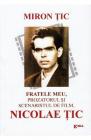 Fratele meu prozatorul si scenaristul de film Nicolae Tic Miron Tic
