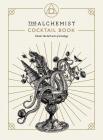 The Alchemist Cocktail Book