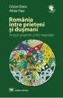 Romania intre prieteni si dusmani Cristian Barna Adrian Popa
