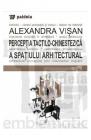 Perceptia tactilo chinestezica a spatiului arhitectural Alexandra Visa