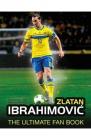 Zlatan Ibrahimovic The Ultimate Fan Book Adrian Besley