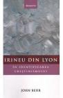 Irineu din Lyon in identificarea crestinismului John Behr