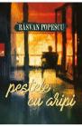 Pestele cu aripi Rasvan Popescu