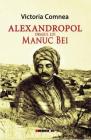 Alexandropol orasul lui Manuc Bei Victoria Comnea