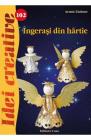 Idei creative 102 Ingerasi din hartie Ingrid Moras