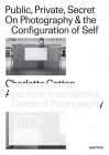 Public Private Secret On Photography and the Configuration of Self