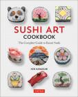 Sushi Art Cookbook The Complete Guide to Kazari Maki Sushi