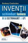 Inventii care au schimbat lumea De la electromagnet la GPS Rodney Cast