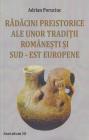 Radacini preistorice ale unor traditii romanesti si sud est europene A
