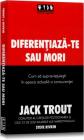 Diferentiaza te sau mori Jack Trout