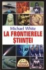 La frontierele stiintei Michael White