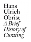 Hans Ulrich Obrist A Brief History of Curating