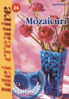 Idei creative 24 Mozaicuri Ingrid Moras