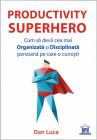Productivity SuperHero Cum s devii cea mai Organizat i Disciplinat per