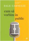 Cum sa vorbim in public Dale Carnegie